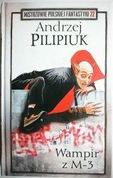 WAMPIR Z M-3 - Andrzej Pilipiuk 2018