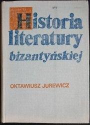 HISTORIA LITERATURY BIZANTYJSKIEJ. ZARYS Jurewicz