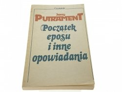 POCZĄTEK EPOSU I INNE OPOWIADANIA J.Putrament
