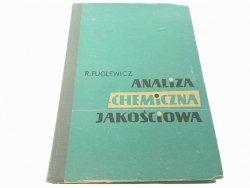 ANALIZA CHEMICZNA JAKOŚCIOWA - R. Fuglewicz 1967