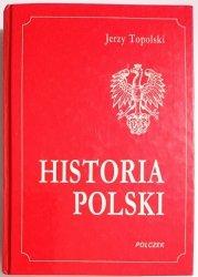 HISTORIA POLSKI. OD CZASÓW NAJDAWNIEJSZYCH DO 1990 ROKU - Jerzy Topolski 1992