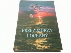 PRZEZ MORZA I OCEANY - Jan Zbigniew Skura 2004