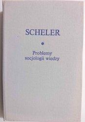 PROBLEMY SOCJOLOGII WIEDZY - Scheler 1990