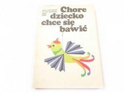 CHORE DZIECKO CHCE SIĘ BAWIĆ - I. Zgrychowa 1987