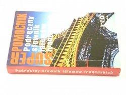 PODRĘCZNY SŁOWNIK IDIOMÓW FRANCUSKICH 2005
