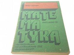 MATEMATYKA SEMESTR III 1980 - Jerzy Ligman