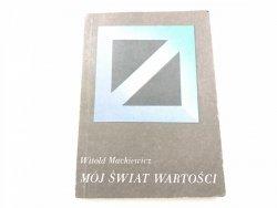 MÓJ ŚWIAT WARTOŚCI - Witold Mackiewicz 1989