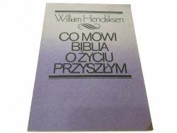 CO MÓWI BIBLIA O ŻYCIU PRZYSZŁYM - Hendriksen 1987