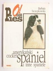 AMERYKAŃSKI COCKER SPANIEL I INNE SPANIELE - Barbara Szczepkowska 1993