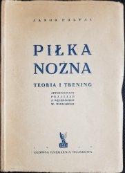 PIŁKA NOŻNA. TEORIA I TRENING - Janos Palfai 1947