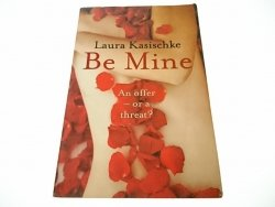 BE MINE - Laura Kasischke 2007