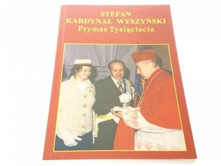 STEFAN KARDYNAŁ WYSZYŃSKI Prymas Tysiąclecia