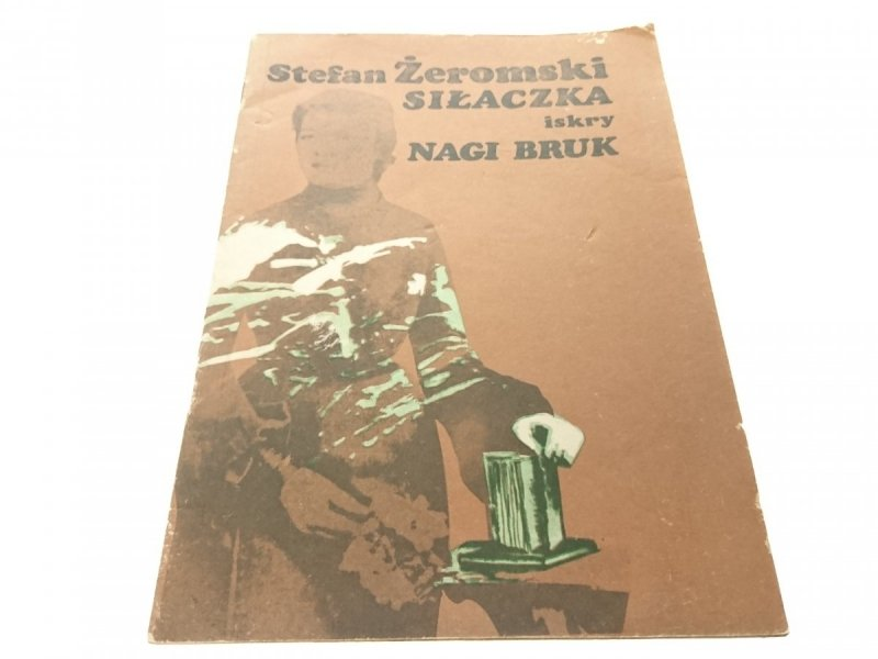 SIŁACZKA; NAGI BRUK - Stefan Żeromski 1982
