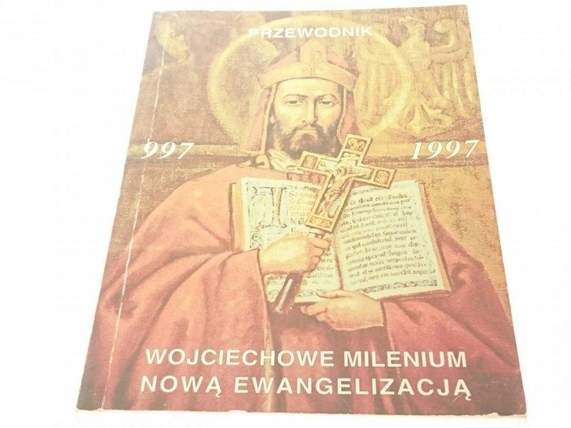 WOJCIECHOWE MILENIUM NOWĄ EWANGELIZACJĄ 997-1997
