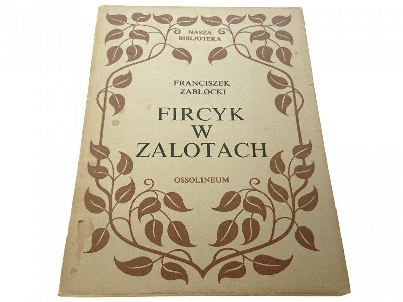 FIRCYK W ZALOTACH - Franciszek Zabłocki (1985)