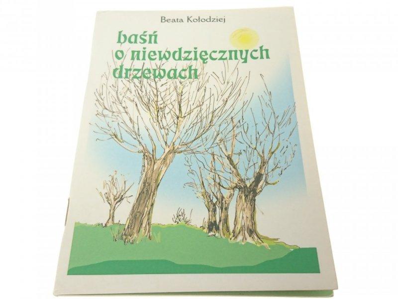 BAŚŃ O NIEWDZIĘCZNYCH DRZEWACH - Beata Kołodziej