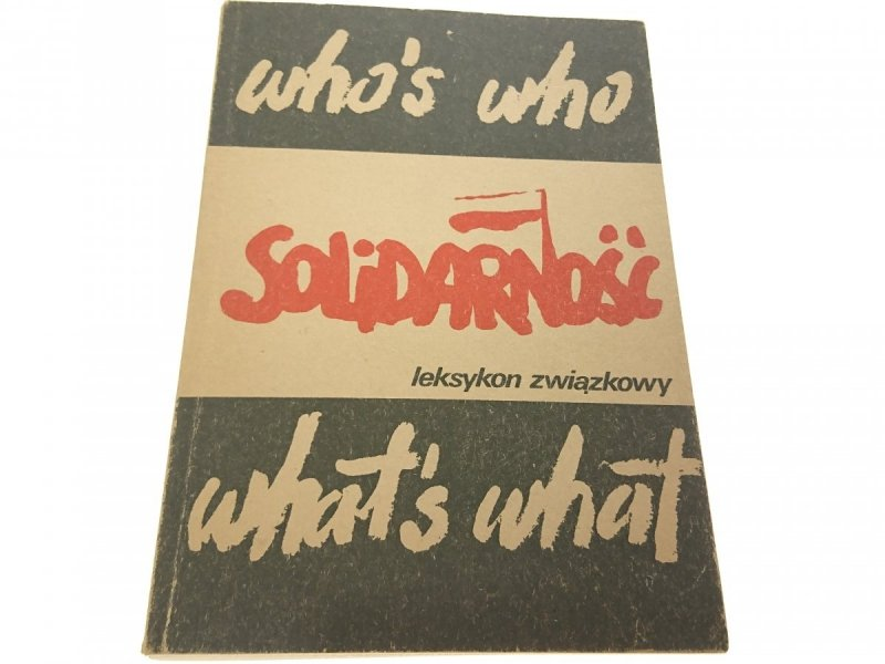 SOLIDARNOŚĆ. WHO'S WHO WHAT'S WHAT. LEKSYKON