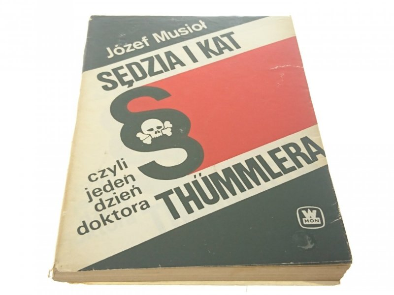 SĘDZIA I KAT THUMMLERA - Józef Musioł 1986