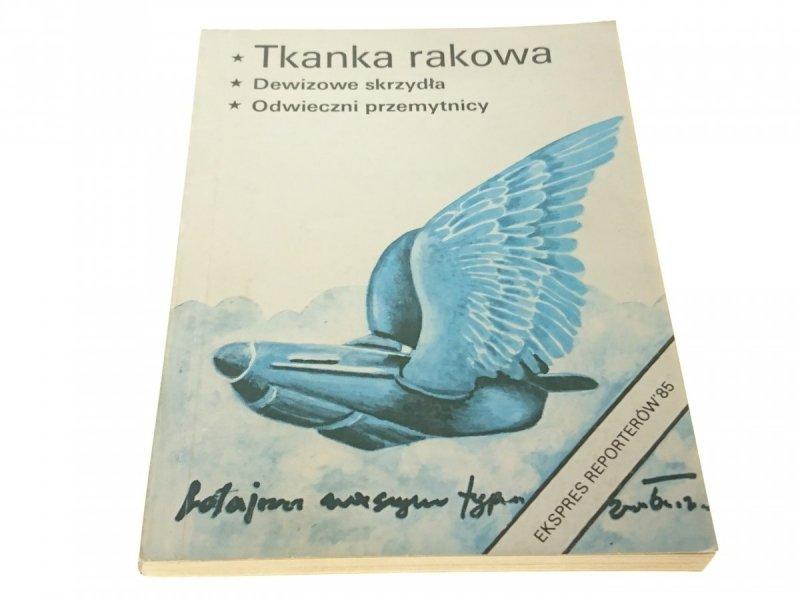 EKSPRES REPORTERÓW '85: TKANKA RAKOWA; DEWIZOWE
