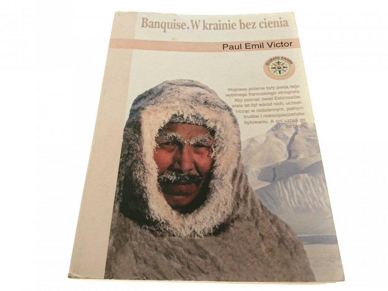 BANQUISE. W KRAINIE BEZ CIENIA - Paul Emil Victor