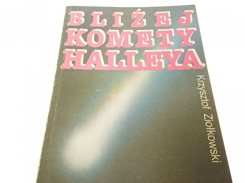 BLIŻEJ KOMETY HALLEYA - Krzysztof Ziołkowski 1985