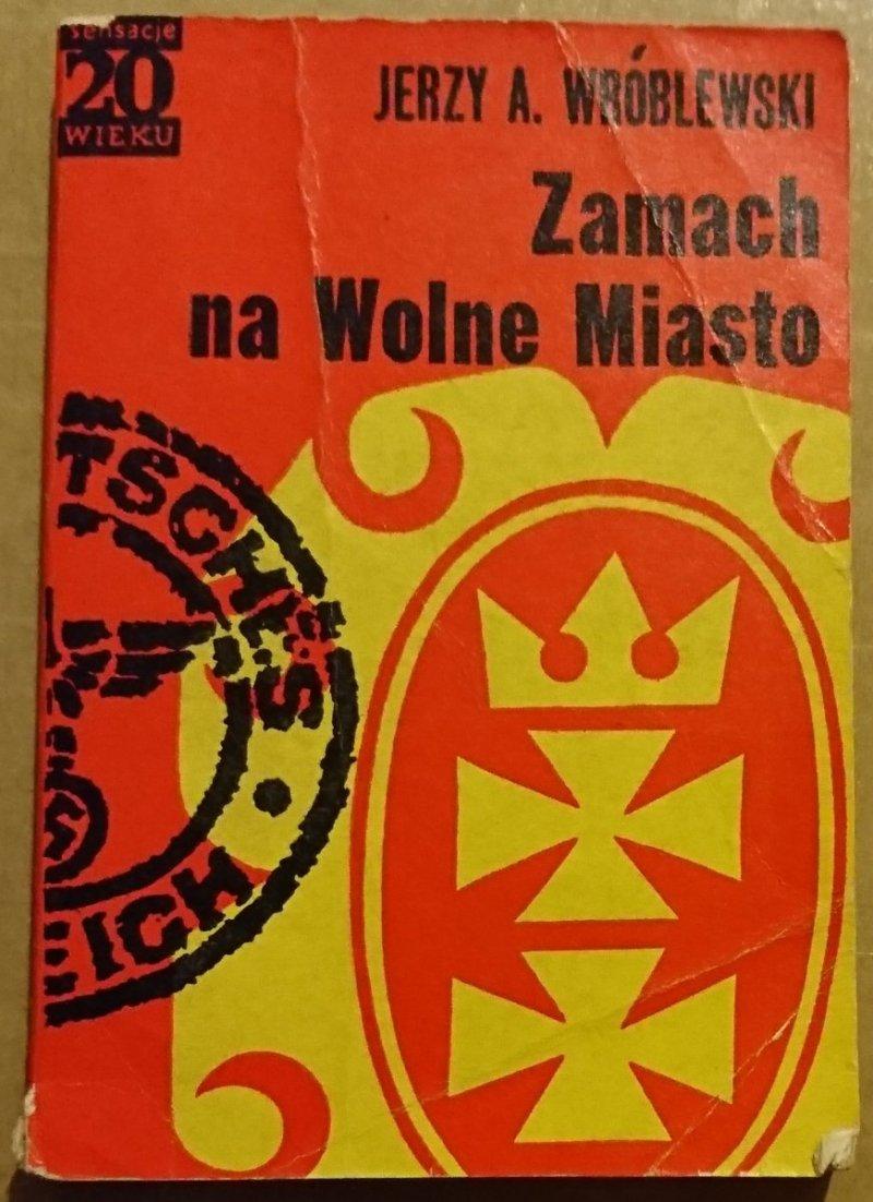 ZAMACH NA WOLNE MIASTO - Jerzy A. Wróblewski