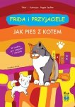 Frida i przyjaciele Jak pies z kotem