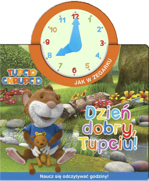 Tupcio Chrupcio Jak w zegarku Dzień dobry, Tupciu!