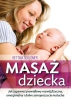 Masaż dziecka Jak zapewnić prawdłowy rozwój fizyczny, emocjonalny i dobre samopoczucie malucha