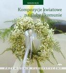Kompozycje kwiatowe na śluby i komunie