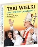 Tak! Wielki Czyn i osoba Bł Jana Pawła II