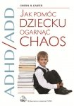 ADHD/ADD Jak pomóc dziecku ogarnąć chaos