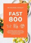 Fast 800. Rewolucyjny program żywieniowy oparty na okresowych postach, dzięki któremu błyskawicznie schudniesz i poczujesz się lepiej