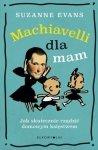 Machiavelli dla mam. Jak skutecznie rządzić domowym księstwem