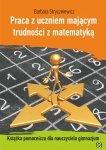Praca z uczniem mającym trudności z matematyką Książka pomocnicza dla nauczyciela gimnazjum