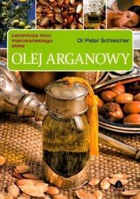 Olej arganowy. Lecznicza moc marokańskiego złota