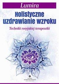 Holistyczne uzdrawianie wzroku Techniki rosyjskiej terapeutki