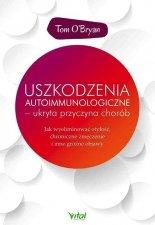 Uszkodzenia autoimmunologiczne ukryta przyczyna chorób