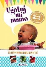 Ugotuj mi mamo. 365 przepisów na dania dla dzieci od 5 miesięcy do 3 lat