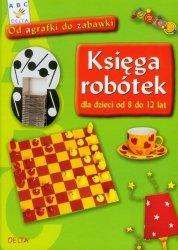 Księga robótek dla dzieci od 8 do 12 lat