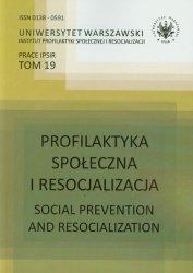 Profilaktyka społeczna i resocjalizacja tom 19