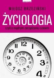 Życiologia czyli o madrym zarządzaniu czasem