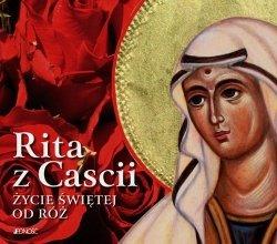 Rita z Cascii Życie świętej od róż