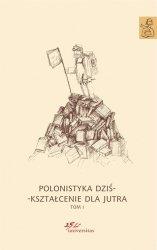 Polonistyka dziś - kształcenie dla jutra Tom 1-3