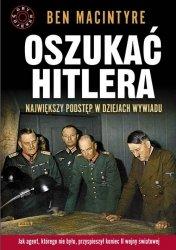Oszukać Hitlera Największy podstęp w dziejach wywiadu