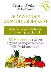 Jedz zgodnie ze swoją grupą krwi. Osobista książka kucharska dla osób z grupą krwi B