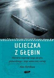 Ucieczka z głębin Historia legendarnego okrętu podwodnego i jego walecznej załogi