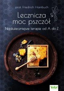 Lecznicza moc pszczół Najskuteczniejsze terapie od A do Z