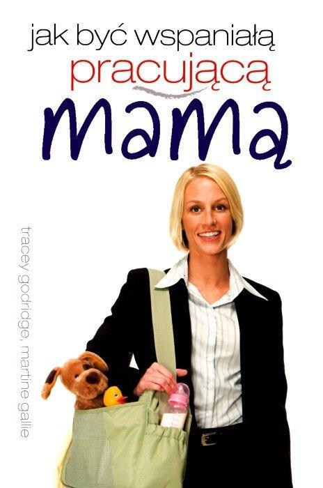 Jak być wspaniałą pracującą mamą