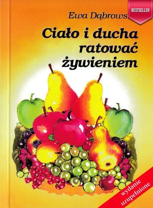 Ciało i ducha ratować żywieniem Przywracać zdrowie żywieniem